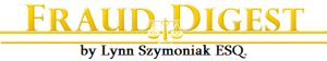 FRAUD DIGEST by Lynn E. Szymoniak, ESQ.